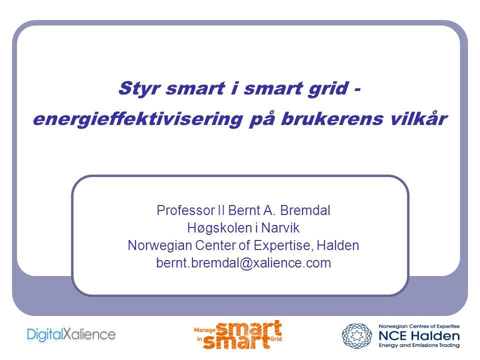 Styr smart i smart grid - energieffektivisering på brukerens vilkår Professor II Bernt A. Bremdal Høgskolen i Narvik Norwegian Center of Expertise, Ha