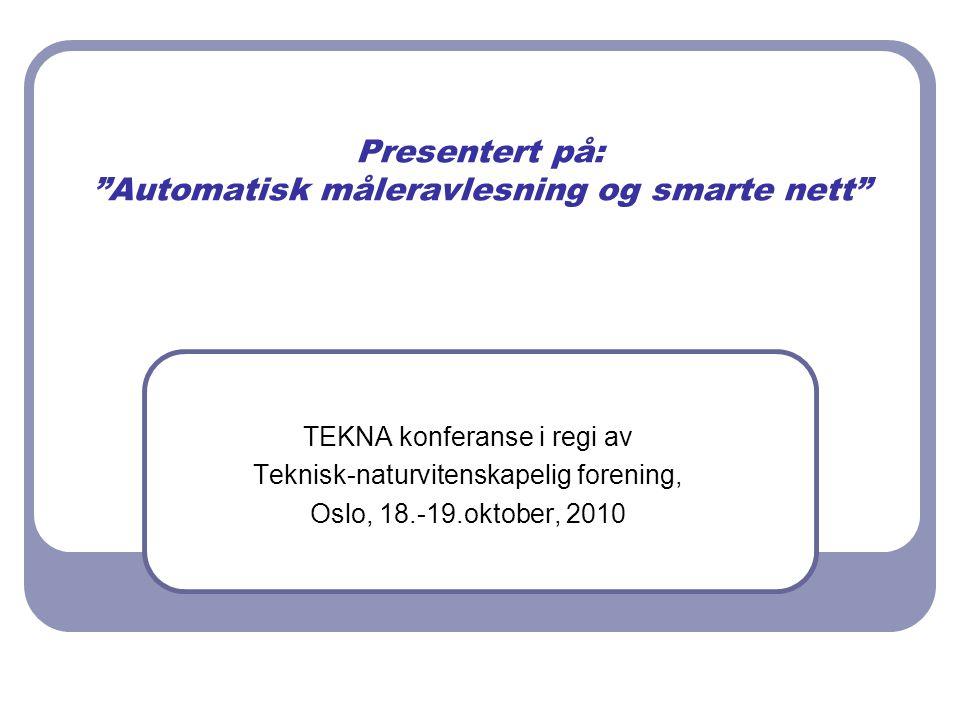 """Presentert på: """"Automatisk måleravlesning og smarte nett"""" TEKNA konferanse i regi av Teknisk-naturvitenskapelig forening, Oslo, 18.-19.oktober, 2010"""