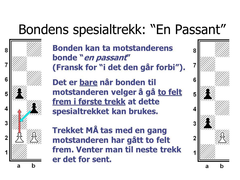 """Bondens spesialtrekk: """"En Passant"""" Bonden kan ta motstanderens bonde """"en passant"""" (Fransk for """"i det den går forbi""""). Det er bare når bonden til motst"""