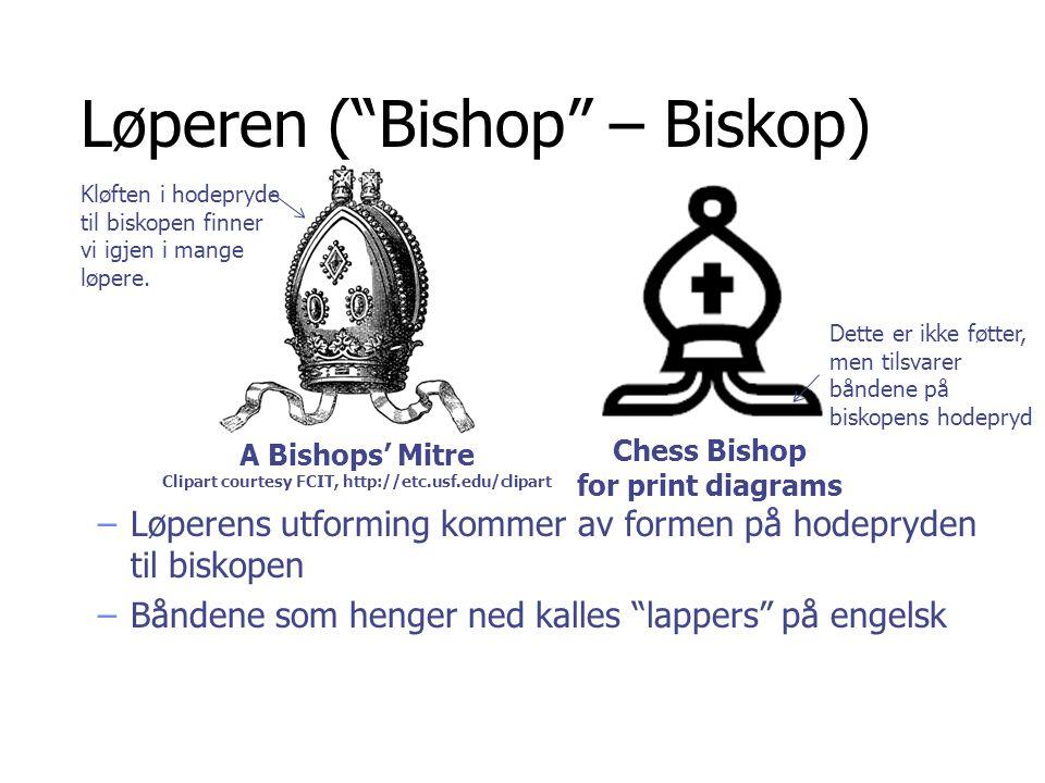 """Løperen (""""Bishop"""" – Biskop) –Løperens utforming kommer av formen på hodepryden til biskopen –Båndene som henger ned kalles """"lappers"""" på engelsk A Bish"""