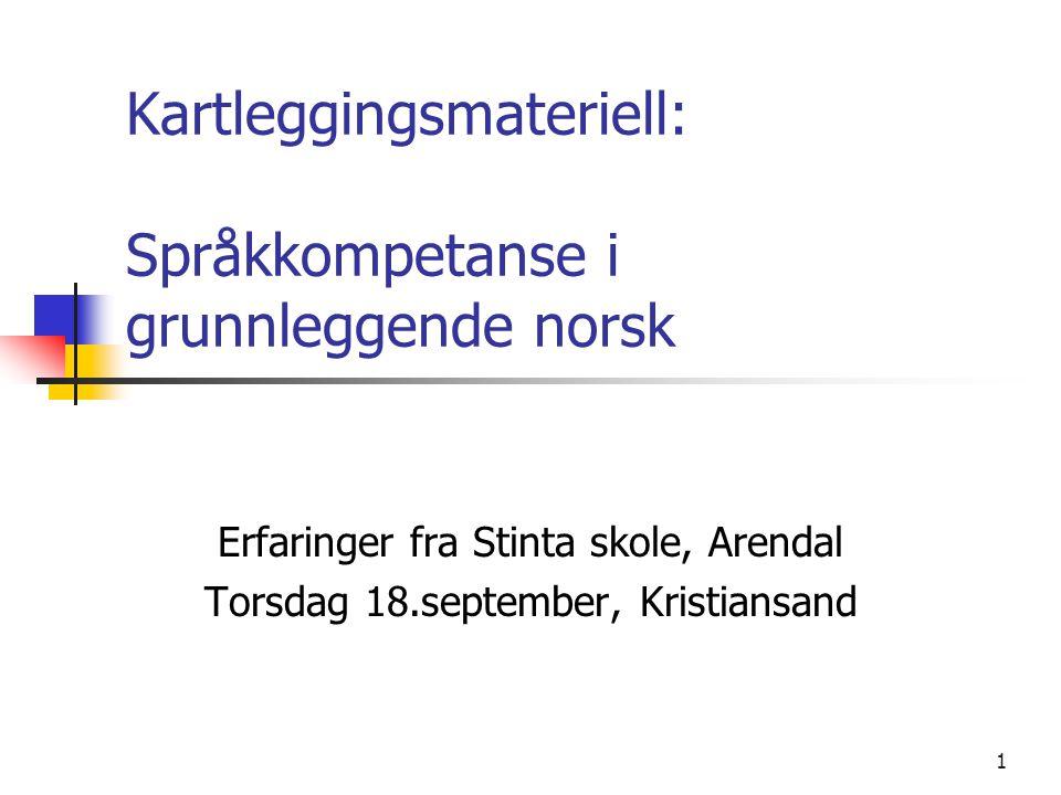 1 Kartleggingsmateriell: Språkkompetanse i grunnleggende norsk Erfaringer fra Stinta skole, Arendal Torsdag 18.september, Kristiansand