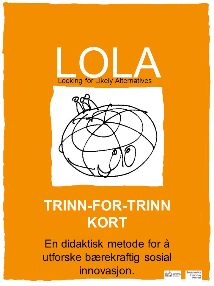 LOLA Looking for Likely Alternatives En didaktisk metode for å utforske bærekraftig sosial innovasjon. TRINN-FOR-TRINN KORT