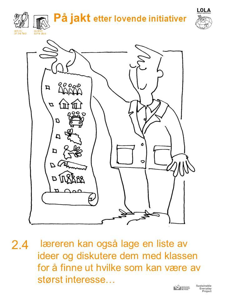læreren kan også lage en liste av ideer og diskutere dem med klassen for å finne ut hvilke som kan være av størst interesse… 2.4 På jakt etter lovende initiativer activity: on the field duration: some days