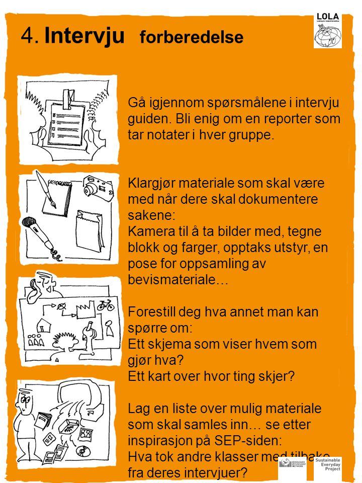 Gå igjennom spørsmålene i intervju guiden. Bli enig om en reporter som tar notater i hver gruppe.