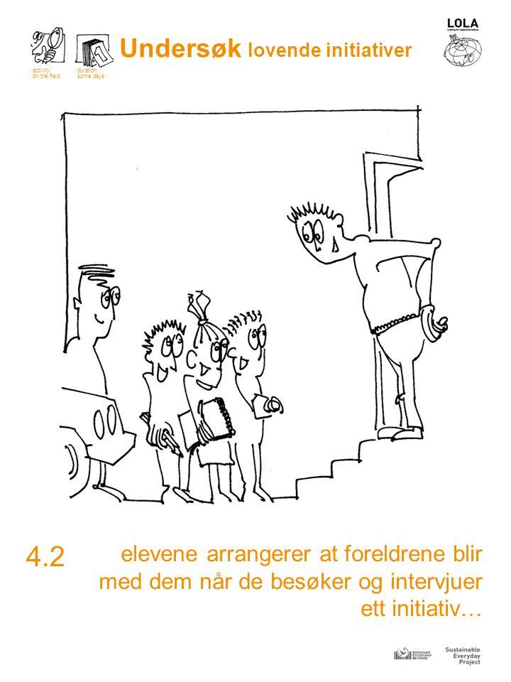 elevene arrangerer at foreldrene blir med dem når de besøker og intervjuer ett initiativ… 4.2 Undersøk lovende initiativer activity: on the field dura