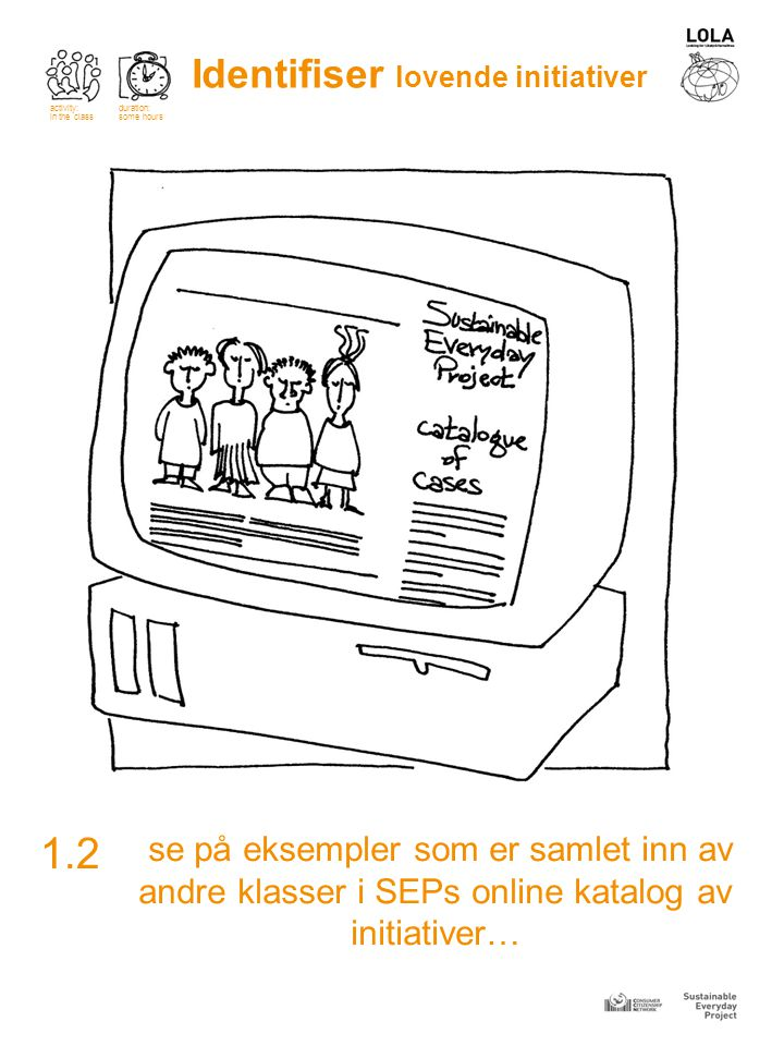 se på eksempler som er samlet inn av andre klasser i SEPs online katalog av initiativer… 1.2 Identifiser lovende initiativer activity: in the class duration: some hours
