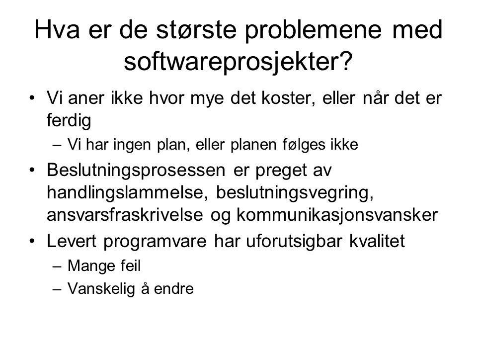 Hva er de største problemene med softwareprosjekter? •Vi aner ikke hvor mye det koster, eller når det er ferdig –Vi har ingen plan, eller planen følge