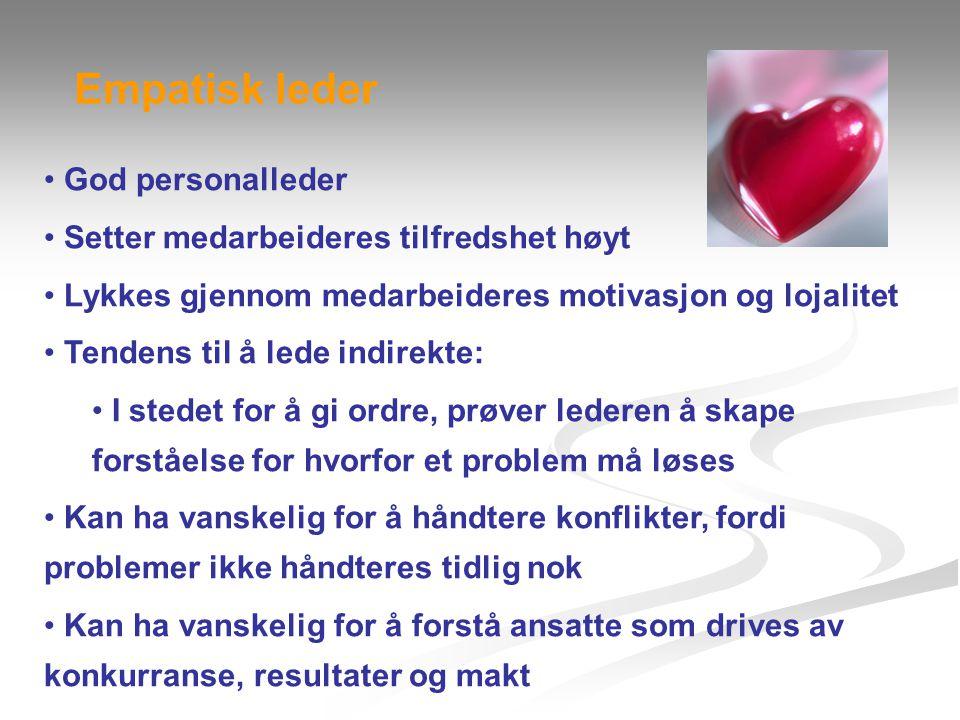 • God personalleder • Setter medarbeideres tilfredshet høyt • Lykkes gjennom medarbeideres motivasjon og lojalitet • Tendens til å lede indirekte: • I