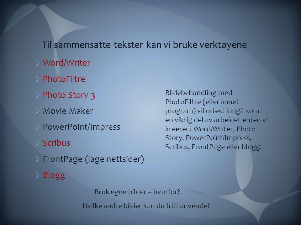 Til sammensatte tekster kan vi bruke verktøyene Word/Writer PhotoFiltre Photo Story 3 Movie Maker PowerPoint/Impress Scribus FrontPage (lage nettsider