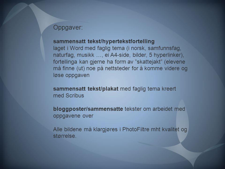 Oppgaver: sammensatt tekst/hypertekstfortelling laget i Word med faglig tema (i norsk, samfunnsfag, naturfag, musikk …, ei A4-side, bilder, 5 hyperlin