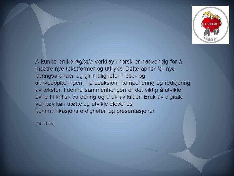 Å kunne bruke digitale verktøy i norsk er nødvendig for å mestre nye tekstformer og uttrykk. Dette åpner for nye læringsarenaer og gir muligheter i le