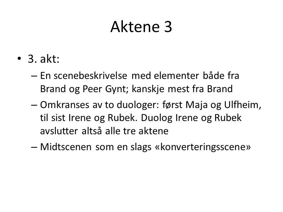 Aktene 3 • 3. akt: – En scenebeskrivelse med elementer både fra Brand og Peer Gynt; kanskje mest fra Brand – Omkranses av to duologer: først Maja og U