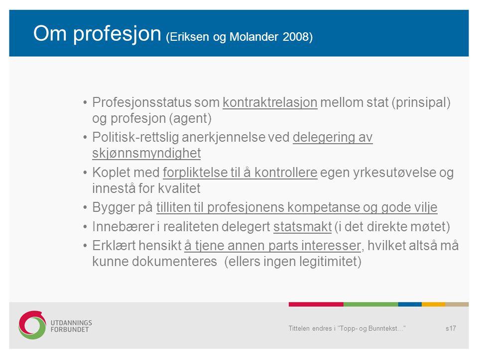 Om profesjon (Eriksen og Molander 2008) •Profesjonsstatus som kontraktrelasjon mellom stat (prinsipal) og profesjon (agent) •Politisk-rettslig anerkje