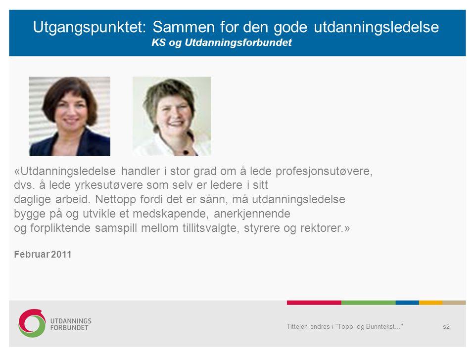 Utgangspunktet: Sammen for den gode utdanningsledelse KS og Utdanningsforbundet Tittelen endres i