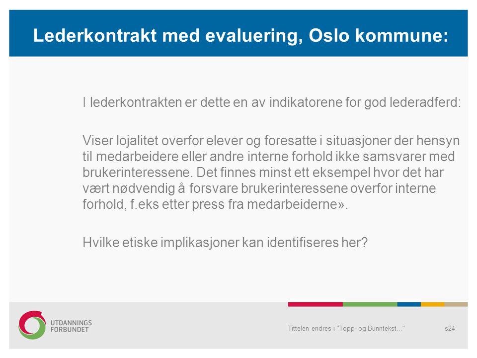 Lederkontrakt med evaluering, Oslo kommune: I lederkontrakten er dette en av indikatorene for god lederadferd: Viser lojalitet overfor elever og fores