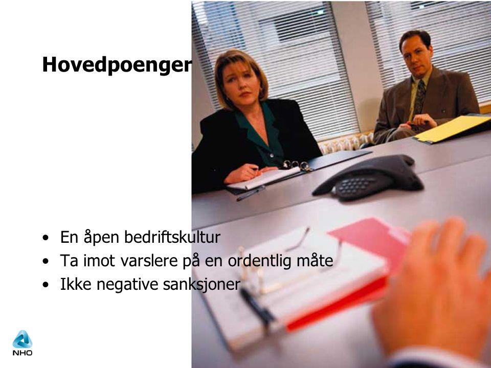 Hovedpoenger •En åpen bedriftskultur •Ta imot varslere på en ordentlig måte •Ikke negative sanksjoner