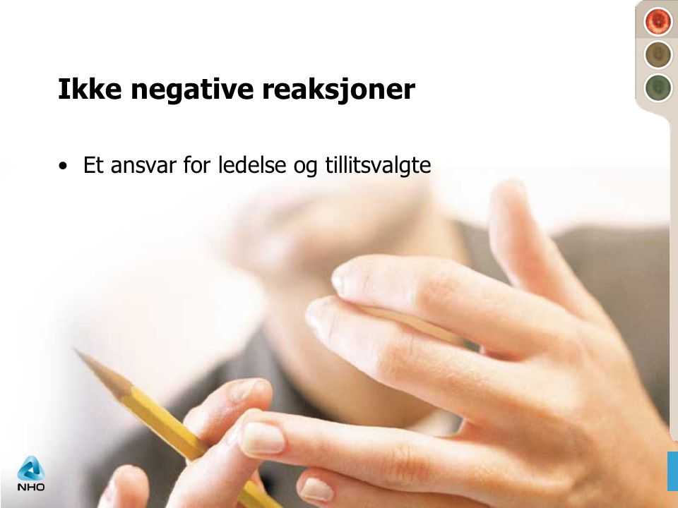 Ikke negative reaksjoner •Et ansvar for ledelse og tillitsvalgte