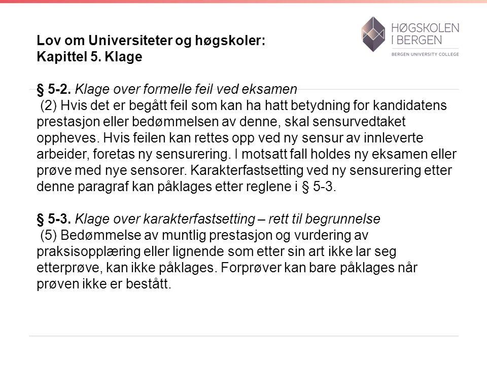 Lov om Universiteter og høgskoler: Kapittel 5. Klage § 5-2. Klage over formelle feil ved eksamen (2) Hvis det er begått feil som kan ha hatt betydning