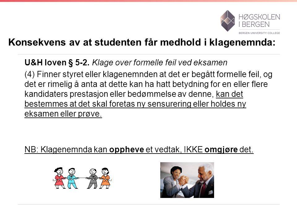 Konsekvens av at studenten får medhold i klagenemnda: U&H loven § 5-2. Klage over formelle feil ved eksamen (4) Finner styret eller klagenemnden at de