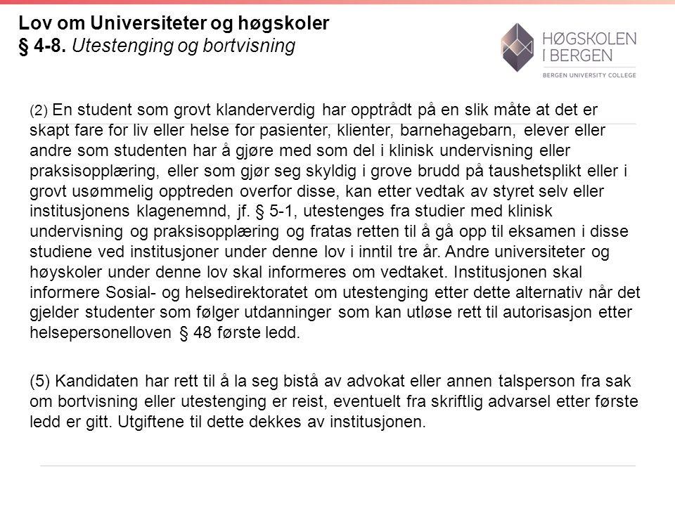 Lov om Universiteter og høgskoler § 4-8. Utestenging og bortvisning (2) En student som grovt klanderverdig har opptrådt på en slik måte at det er skap