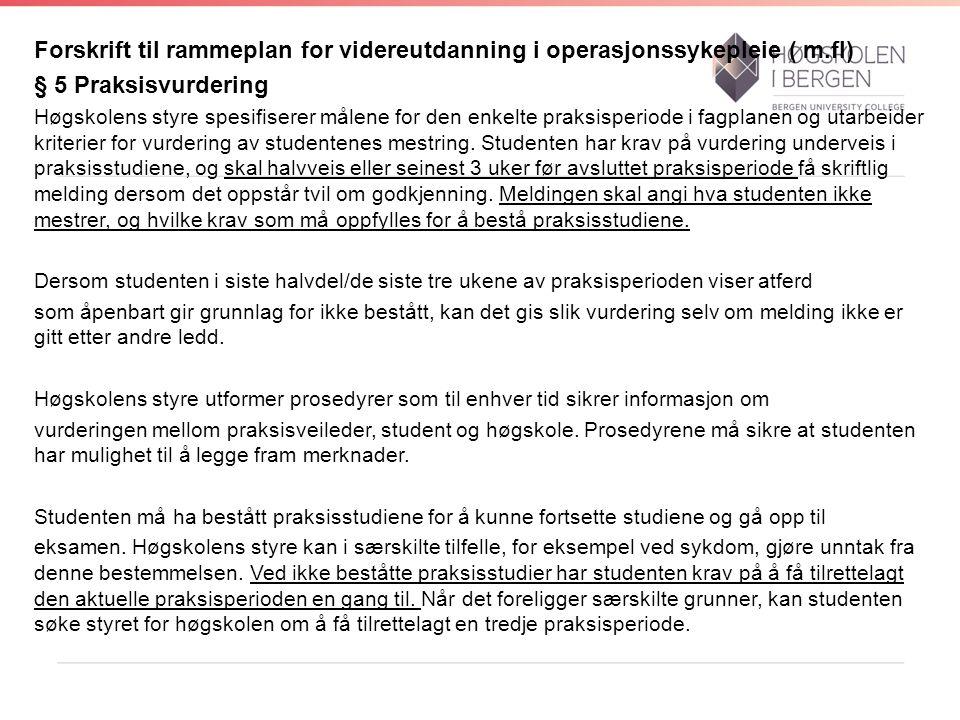 Forskrift til rammeplan for videreutdanning i operasjonssykepleie ( m.fl) § 5 Praksisvurdering Høgskolens styre spesifiserer målene for den enkelte pr