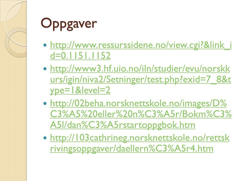 Oppgaver  http://www.ressurssidene.no/view.cgi?&link_i d=0.1151.1152 http://www.ressurssidene.no/view.cgi?&link_i d=0.1151.1152  http://www3.hf.uio.