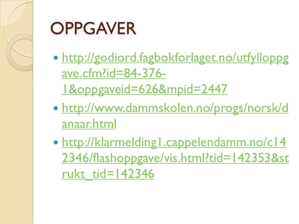 OPPGAVER  http://godiord.fagbokforlaget.no/utfylloppg ave.cfm?id=84-376- 1&oppgaveid=626&mpid=2447 http://godiord.fagbokforlaget.no/utfylloppg ave.cf