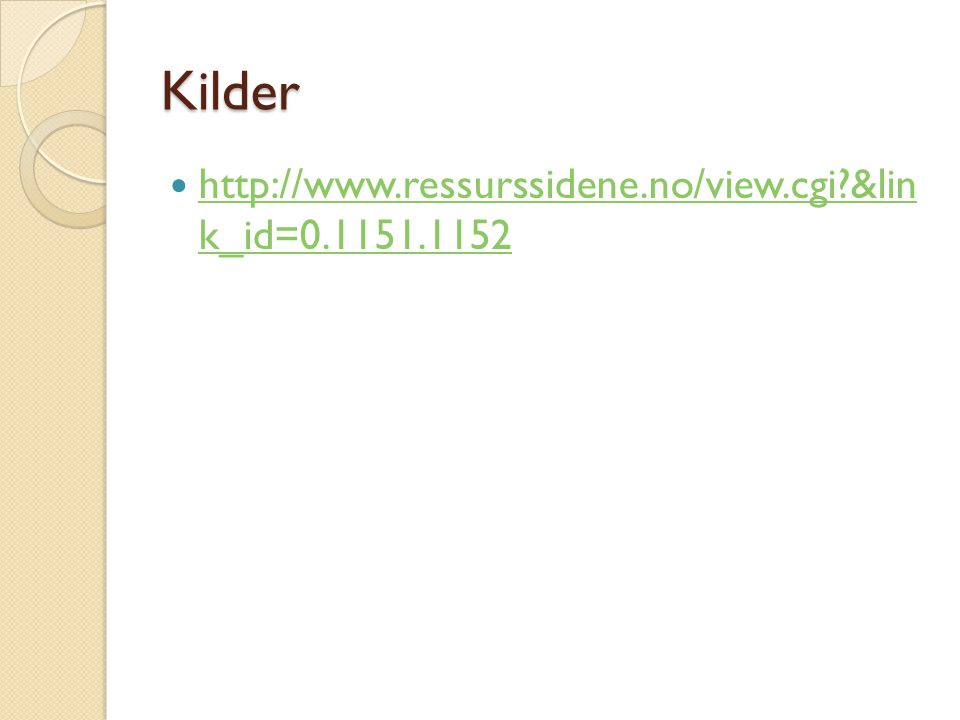 Kilder  http://www.ressurssidene.no/view.cgi?&lin k_id=0.1151.1152 http://www.ressurssidene.no/view.cgi?&lin k_id=0.1151.1152