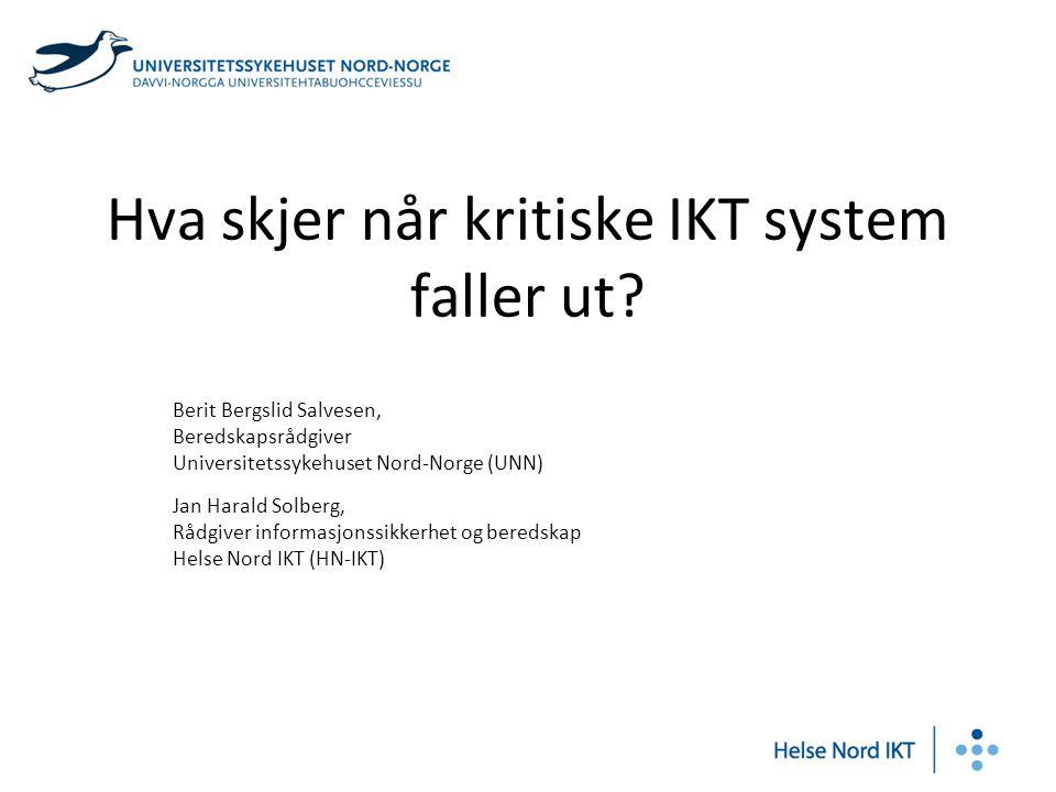 Hva skjer når kritiske IKT system faller ut? Berit Bergslid Salvesen, Beredskapsrådgiver Universitetssykehuset Nord-Norge (UNN) Jan Harald Solberg, Rå