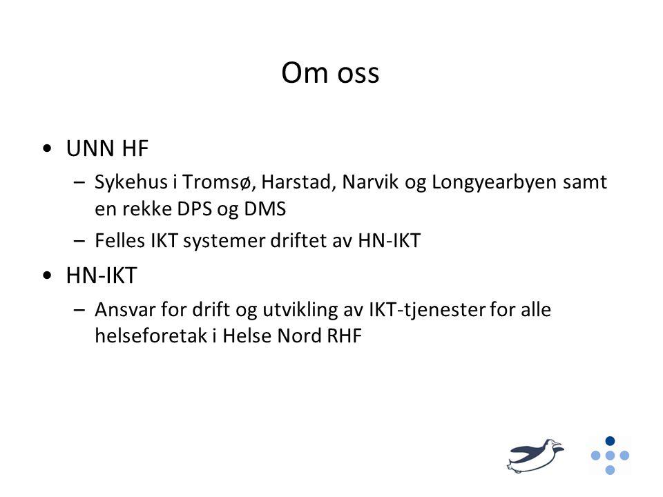 Om oss •UNN HF –Sykehus i Tromsø, Harstad, Narvik og Longyearbyen samt en rekke DPS og DMS –Felles IKT systemer driftet av HN-IKT •HN-IKT –Ansvar for