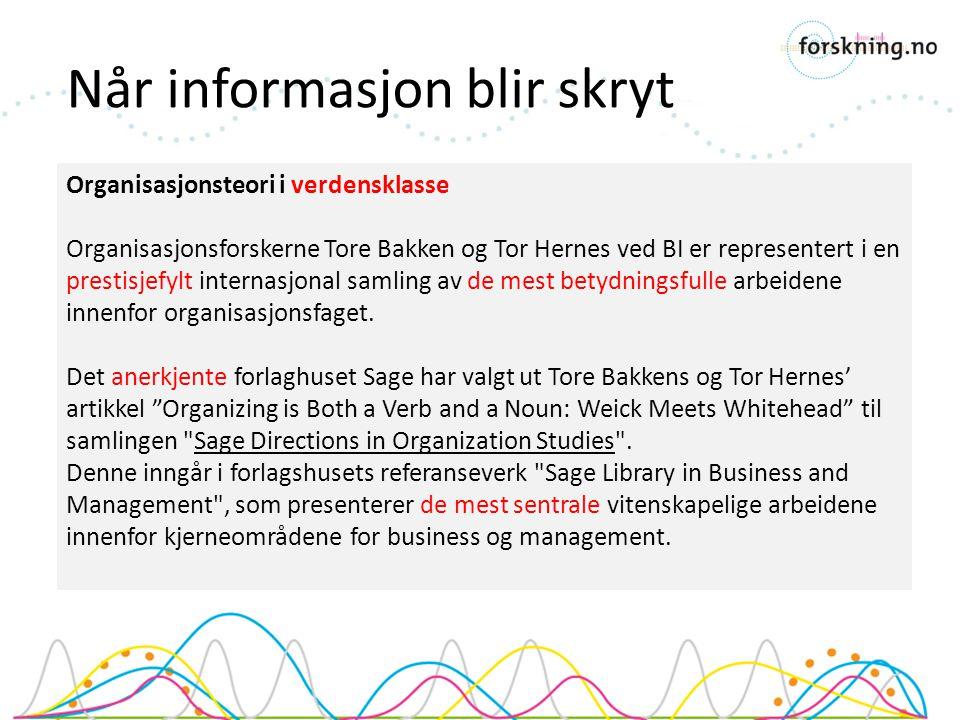 Når informasjon blir skryt Organisasjonsteori i verdensklasse Organisasjonsforskerne Tore Bakken og Tor Hernes ved BI er representert i en prestisjefylt internasjonal samling av de mest betydningsfulle arbeidene innenfor organisasjonsfaget.