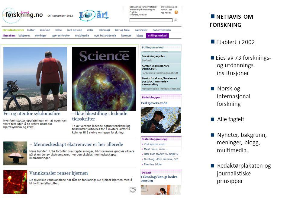 NETTAVIS OM FORSKNING Etablert i 2002 Eies av 73 forsknings- og utdannings- institusjoner Norsk og internasjonal forskning Alle fagfelt Nyheter, bakgrunn, meninger, blogg, multimedia.