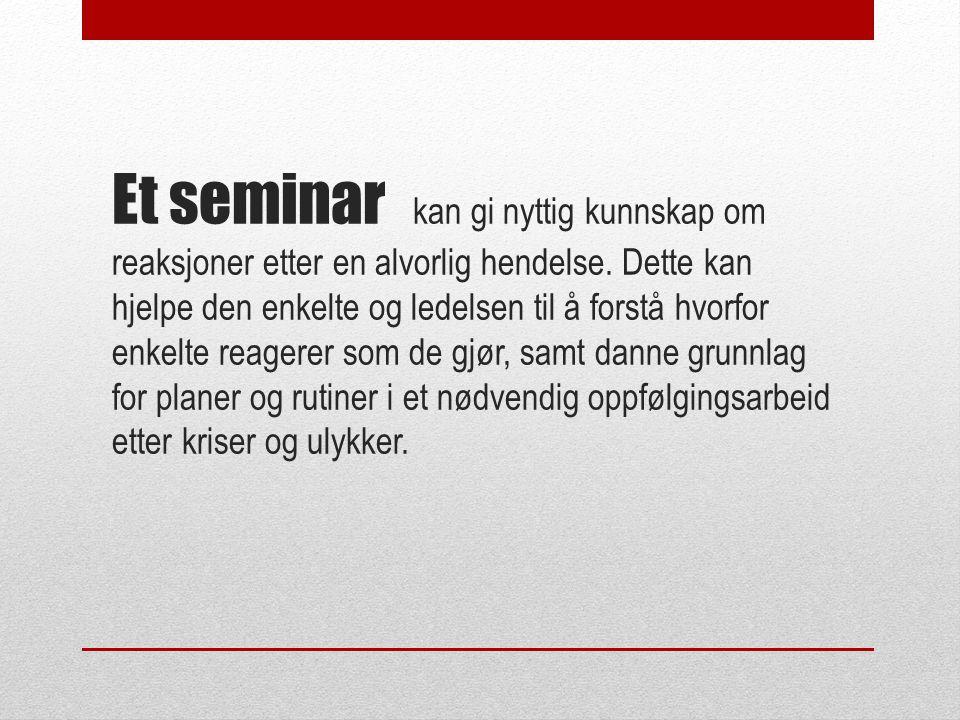 Et seminar kan gi nyttig kunnskap om reaksjoner etter en alvorlig hendelse.