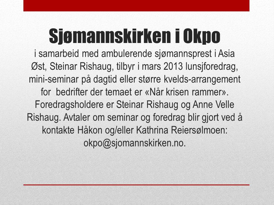 Sjømannskirken i Okpo i samarbeid med ambulerende sjømannsprest i Asia Øst, Steinar Rishaug, tilbyr i mars 2013 lunsjforedrag, mini-seminar på dagtid eller større kvelds-arrangement for bedrifter der temaet er «Når krisen rammer».