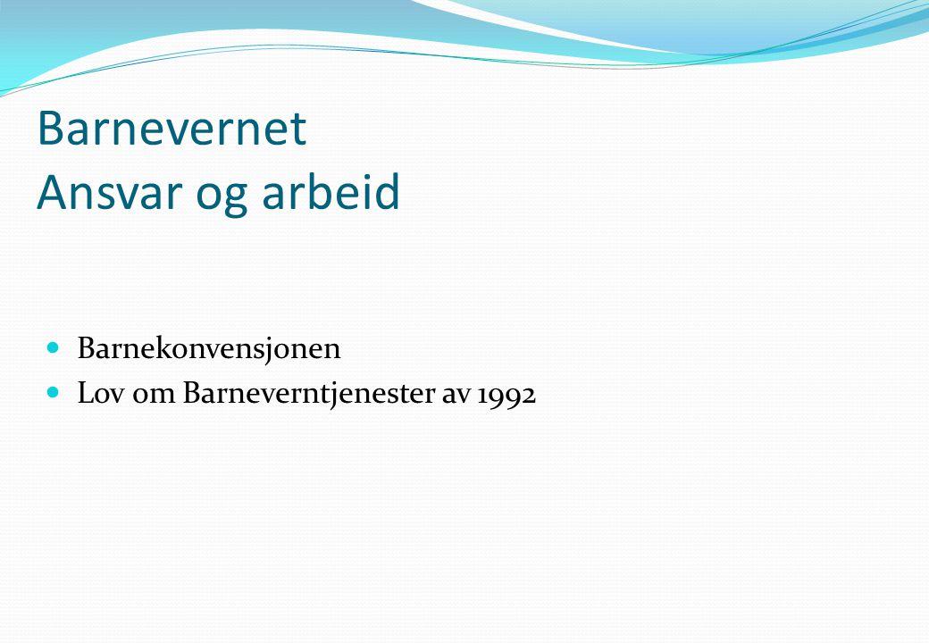 Barnevernet Ansvar og arbeid  Barnekonvensjonen  Lov om Barneverntjenester av 1992