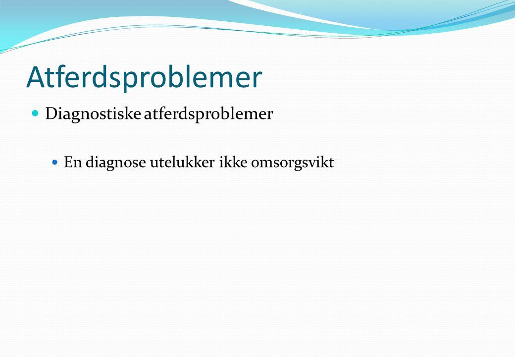 Atferdsproblemer  Diagnostiske atferdsproblemer  En diagnose utelukker ikke omsorgsvikt