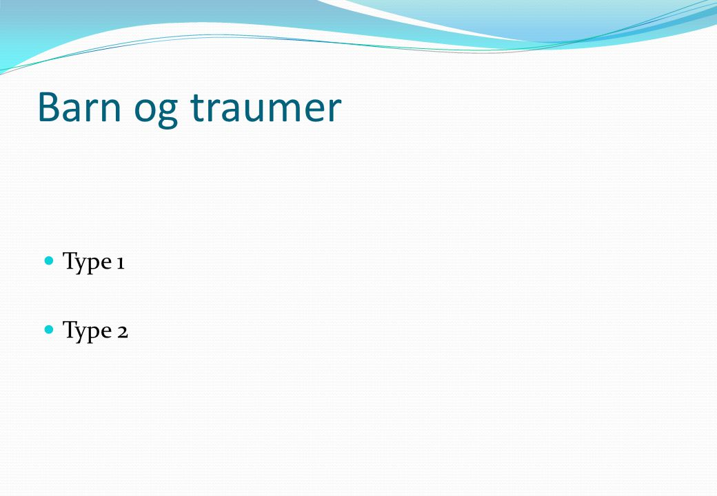 Barn og traumer  Type 1  Type 2