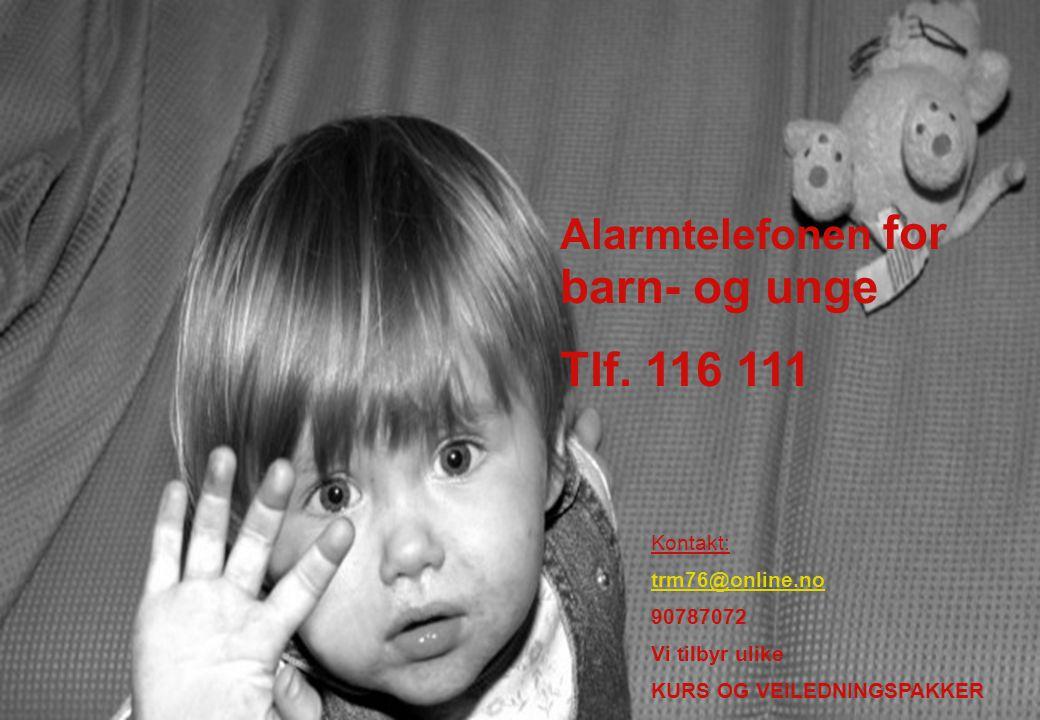 Alarmtelefonen for barn- og unge Tlf. 116 111 Kontakt: trm76@online.no 90787072 Vi tilbyr ulike KURS OG VEILEDNINGSPAKKER