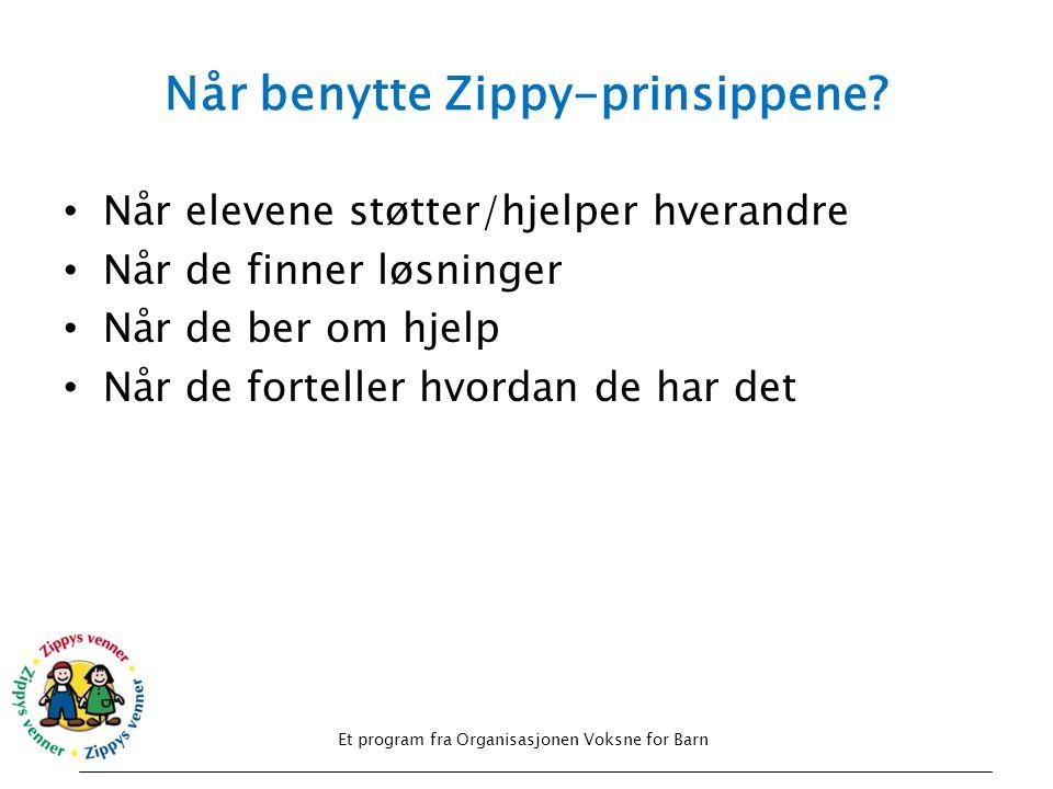Når benytte Zippy-prinsippene? • Når elevene støtter/hjelper hverandre • Når de finner løsninger • Når de ber om hjelp • Når de forteller hvordan de h