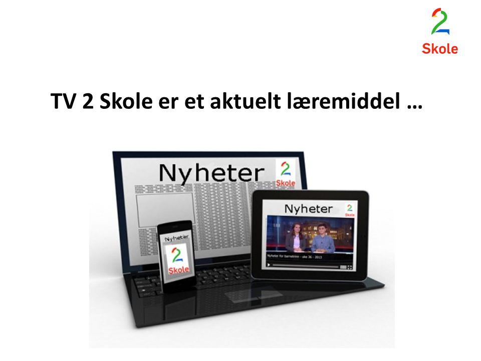 TV 2 Skole er et aktuelt læremiddel …