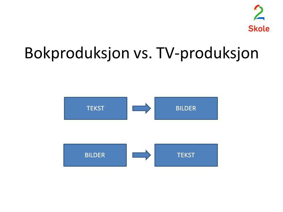 Bokproduksjon vs. TV-produksjon TEKSTBILDER TEKST