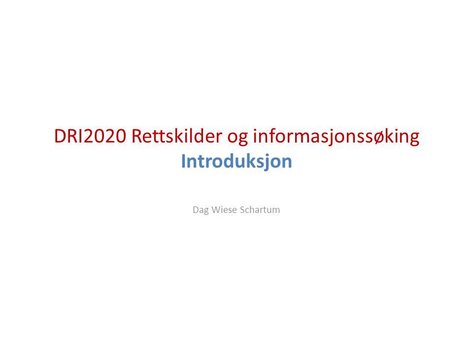 DRI2020 Rettskilder og informasjonssøking Introduksjon Dag Wiese Schartum