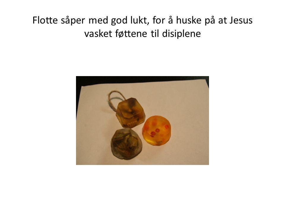 Flotte såper med god lukt, for å huske på at Jesus vasket føttene til disiplene