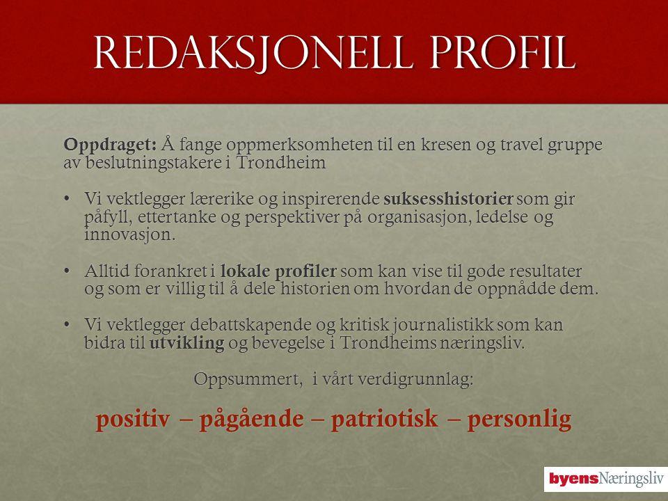Redaksjonell profil Oppdraget: Å fange oppmerksomheten til en kresen og travel gruppe av beslutningstakere i Trondheim •Vi vektlegger lærerike og insp