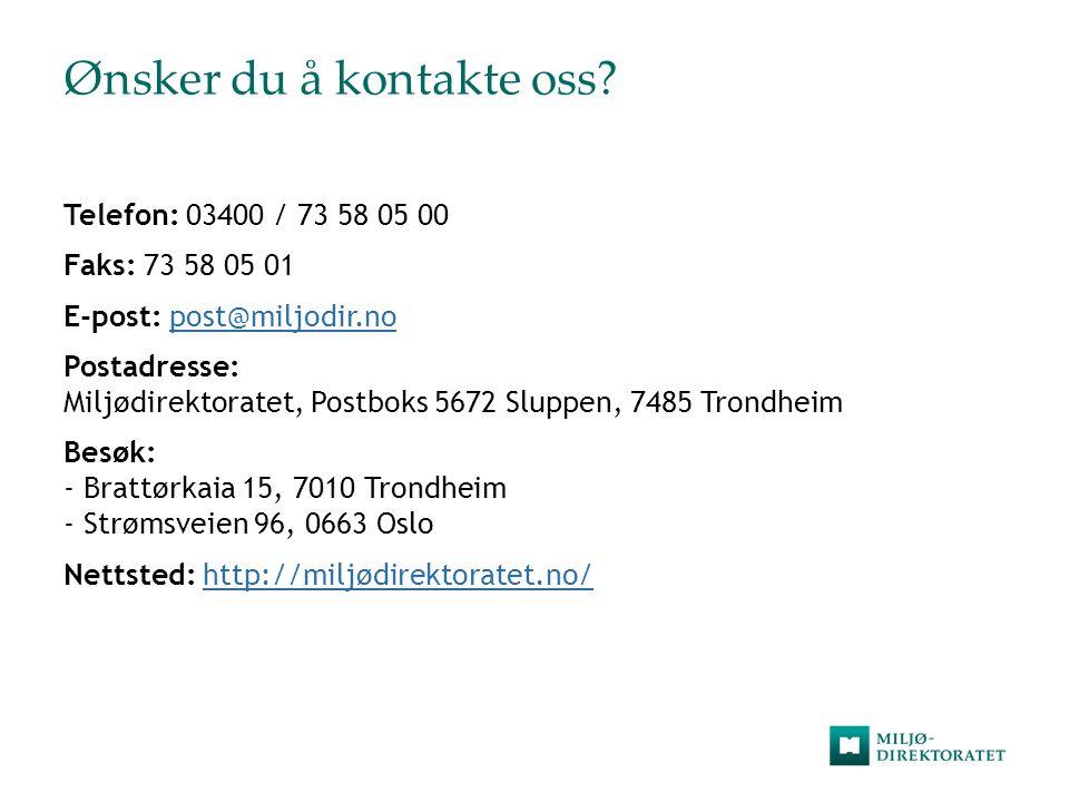 Ønsker du å kontakte oss? Telefon: 03400 / 73 58 05 00 Faks: 73 58 05 01 E-post: post@miljodir.nopost@miljodir.no Postadresse: Miljødirektoratet, Post