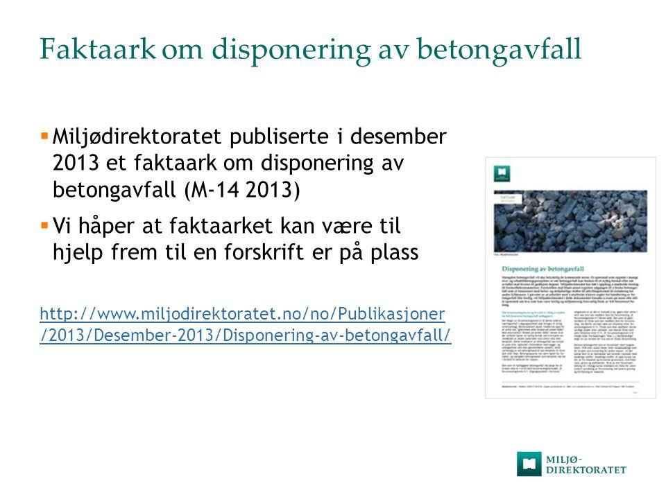 Faktaark om disponering av betongavfall  Miljødirektoratet publiserte i desember 2013 et faktaark om disponering av betongavfall (M-14 2013)  Vi håp