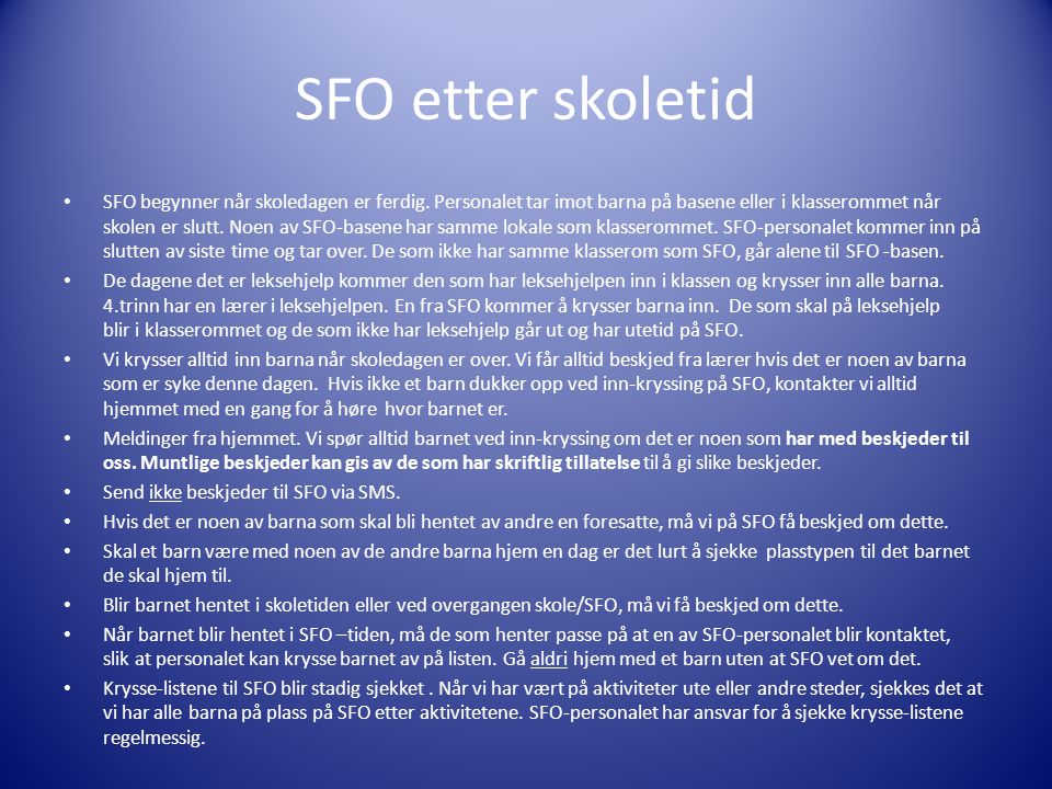 SFO etter skoletid • SFO begynner når skoledagen er ferdig. Personalet tar imot barna på basene eller i klasserommet når skolen er slutt. Noen av SFO-