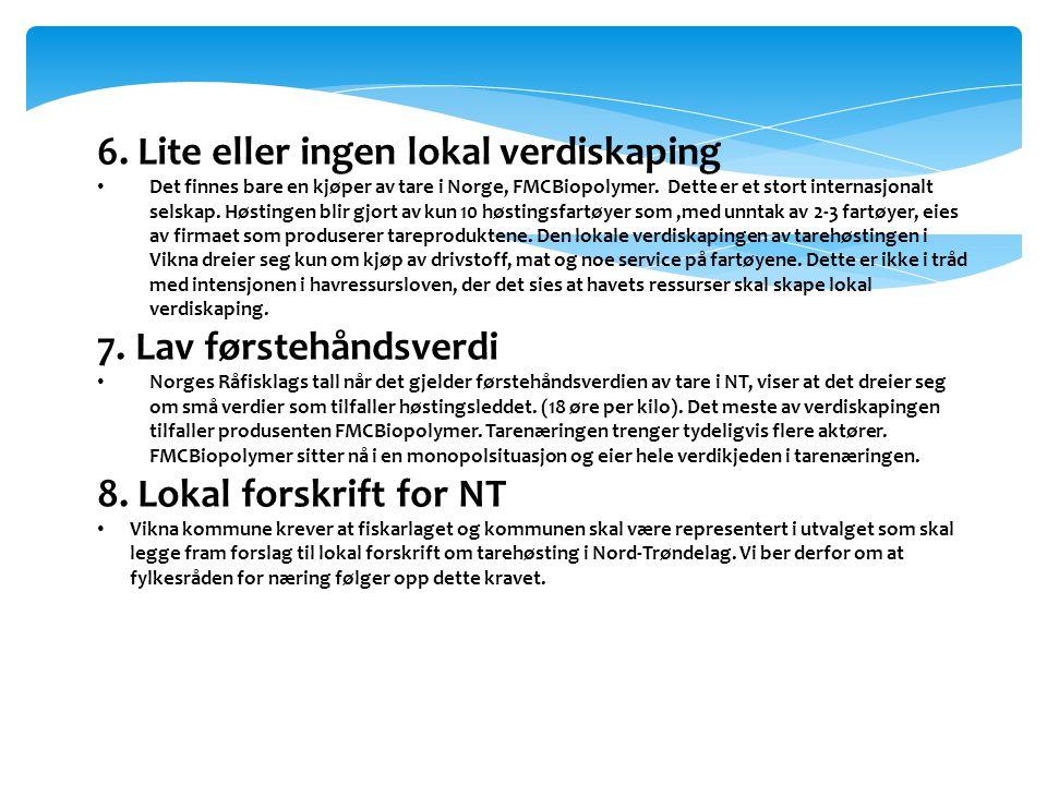 6. Lite eller ingen lokal verdiskaping • Det finnes bare en kjøper av tare i Norge, FMCBiopolymer. Dette er et stort internasjonalt selskap. Høstingen