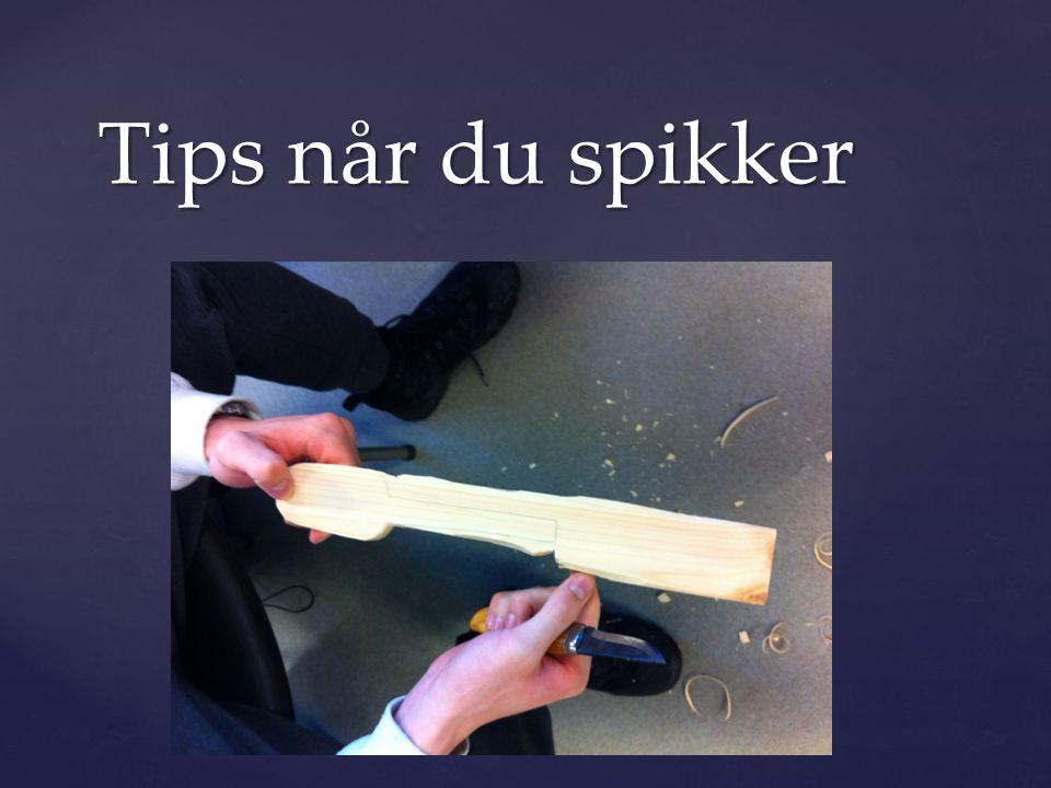 { Tips når du spikker