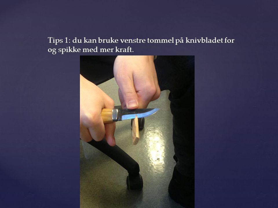 Tips 1: du kan bruke venstre tommel på knivbladet for og spikke med mer kraft.